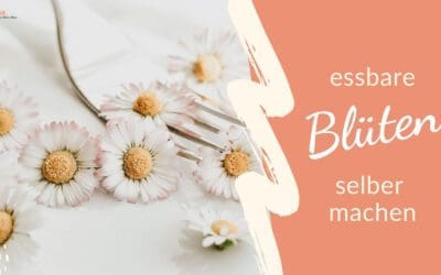 Essbare Blüten selber machen